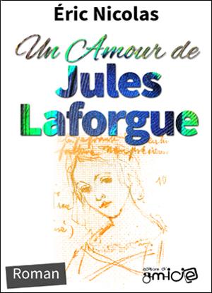 2008 - Un amour de Jules Laforgue par Éric Nicolas